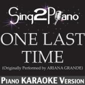 One Last Time (Originally Performed By Ariana Grande) [Piano Karaoke Version]