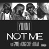 Not Me (feat. Game, King Chip & Rifah) - Single, Yonni