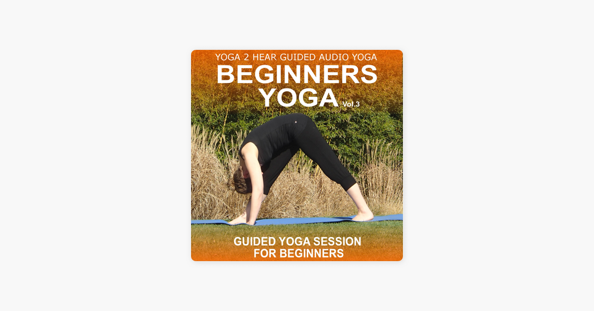 ‎Beginners Yoga, Volume 3: Yoga Class and Guide Book (Unabridged)