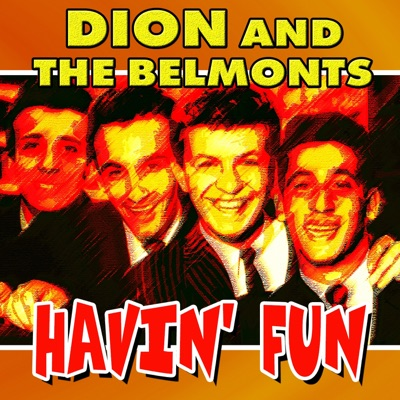 Havin' Fun (37 Hits and Rare Songs) - Dion and The Belmonts