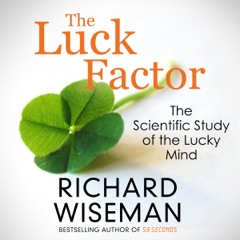 The Luck Factor: The Scientific Study of the Lucky Mind (Unabridged)