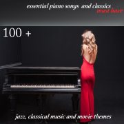 100 + Essential Piano Songs and Classics Must Have (Jazz, Classical Music and Movie Themes) - Various Artists - Various Artists