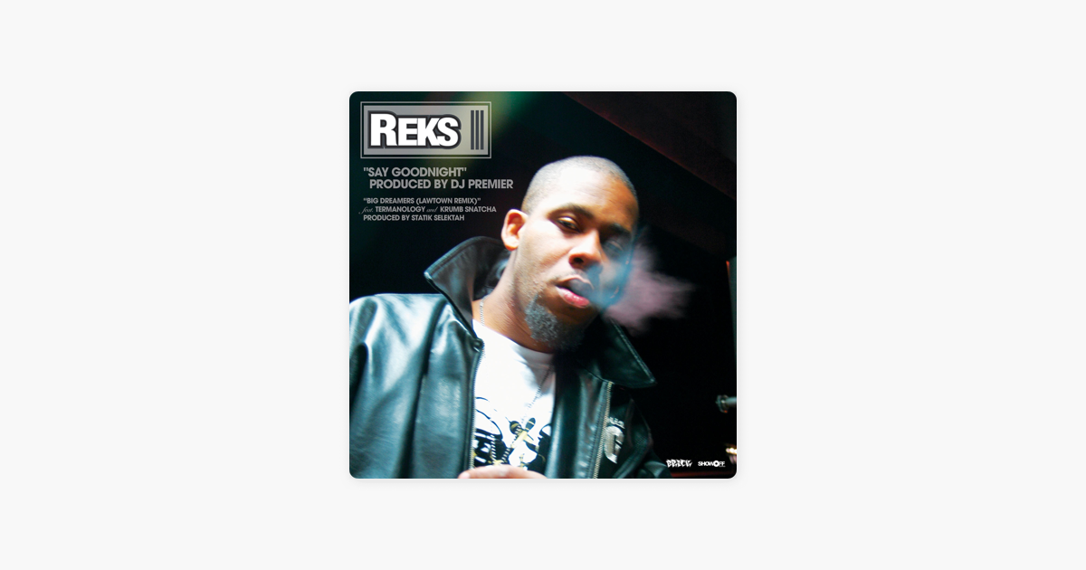 ‎Say Goodnight/Big Dreamers by Reks