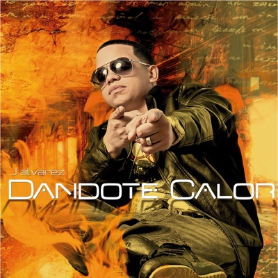 Dandote Calor - Single - J Alvarez