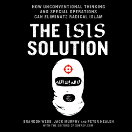 The ISIS Solution: How Unconventional Thinking and Special Operations Can Eliminate Radical Islam (Unabridged) audiobook