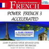 Mark Frobose - Power French 3 Accelerated: 8 Hours of Intensive Advanced Audio French Instruction (English and French Edition) artwork