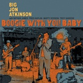 Big Jon Atkinson - Boogie with You Baby (With Nathan James, Fred Kaplan, Marty Dodson & Troy Sandow)