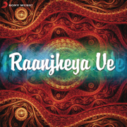 Raanjheya Ve - Various Artists - Various Artists