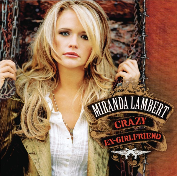 Miranda Lambert - Crazy Ex-Girlfriend (Bonus Track Version)