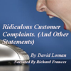 David Loman - Ridiculous Customer Complaints: And Other Statements (Unabridged)  artwork