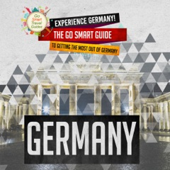 Experience Germany! The Go Smart Guide to Getting the Most Out of Germany (Unabridged)