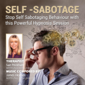 Self-Sabotage: Stop Self Sabotaging Behaviour With This Powerful Hypnosis Session