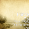 Why I Want This World to End - Prince Ea