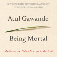 Atul Gawande - Being Mortal: Medicine and What Matters in the End (Unabridged) artwork
