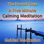 A Five Minute Calming Meditation - The Honest Guys - The Honest Guys