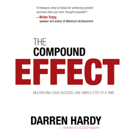 The Compound Effect: Jumpstart Your Income, Your Life, Your Success (Unabridged) audiobook