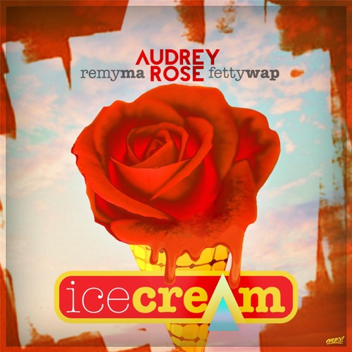 Audrey Rose - Ice Cream (feat. Remy Ma & Fetty Wap) - Single