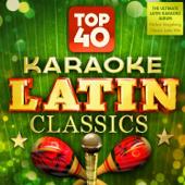Top 40 Karaoke Latin Classics - The Ultimate Latin Karaoke Album - Perfect Singalong Latino Hits