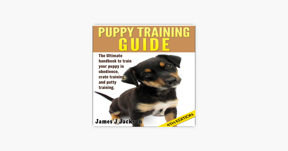 Puppy Training Guide 4th Edition: The Ultimate Handbook to Train Your  Puppy in Obedience, Crate Training, And Potty Training (Unabridged)