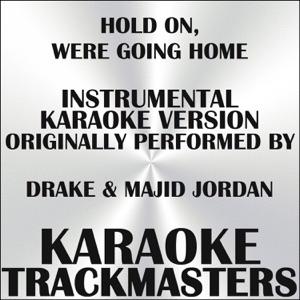 Karaoke Trackmasters - Hold On, We're Going Home (In the Style off Drake & Majid Jordan) (Instrumental Karaoke Version)