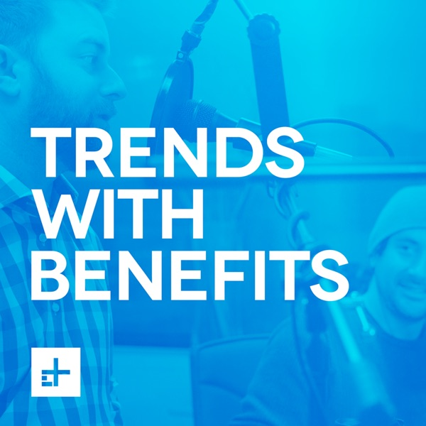 Trends With Benefits | Listen Free on Castbox