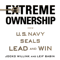 Extreme Ownership: How U.S. Navy SEALs Lead and Win (Unabridged) Audio Book