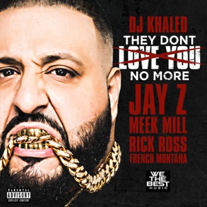 DJ Khaled - They Don't Love You No More feat. Jay Z, Meek Mill, Rick Ross & French Montana