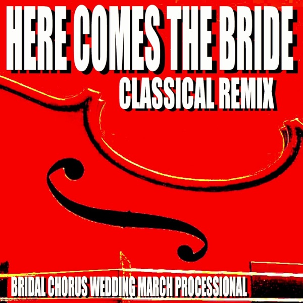 Here Comes The Bride Classical Remix Bridal Chorus Wedding March Processional By Blue Claw Philharmonic On Apple Music