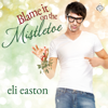 Eli Easton - Blame It on the Mistletoe (Unabridged)  artwork