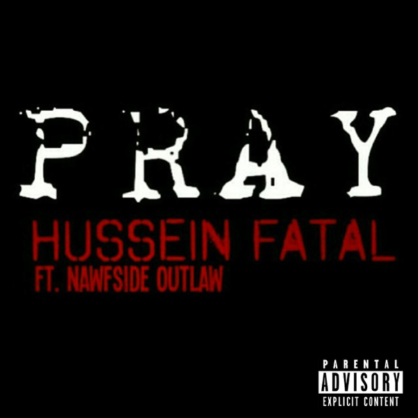 Pray (feat  Nawfside Outlaw) - Single by Hussein Fatal