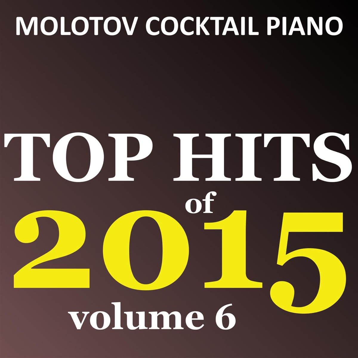 MCP Top Hits of 2015 Vol 6 Molotov Cocktail Piano CD cover