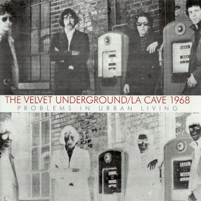 Live At La Cave 1968 - Problems in Urban Living - The Velvet Underground