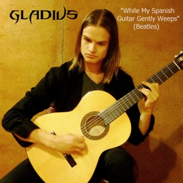 While My Spanish Guitar Gently Weeps (Instrumental) - Single by Gladius