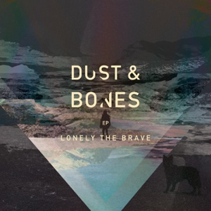 Dust & Bones - EP - Lonely the Brave - Lonely the Brave