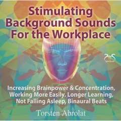 Stimulating Background Sounds for the Workplace - Increasing Brainpower & Concentration, Working More Easily, Longer Learning, Not Falling Asleep, Binaural Beats
