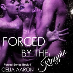 Forced by the Kingpin: Forced Series, Book 1 (Unabridged)