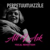 All I Ask - Single - Perpetuum Jazzile