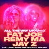 All the Way Up (feat. French Montana & Infared) [Remix] - Single, Fat Joe, Remy Ma & JAY-Z