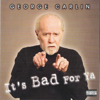 It's Bad For Ya - George Carlin