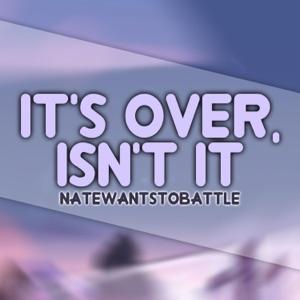 NateWantsToBattle - It's Over, Isn't It