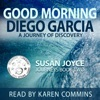 Good Morning Diego Garcia: A Journey of Discovery: Journeys, Book 2 (Unabridged)