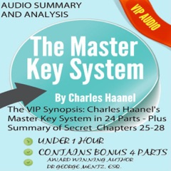 The VIP Synopsis: Charles Haanel's Master Key System in 24 Parts  - Plus the Secret Extra Chapter Summaries of Parts 25-28 (Unabridged)