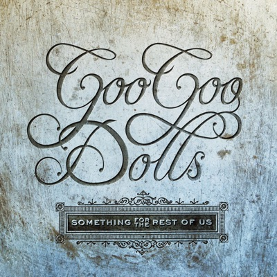 Something for the Rest of Us - The Goo Goo Dolls
