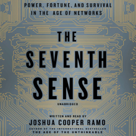 The Seventh Sense: Power, Fortune, and Survival in the Age of Networks (Unabridged) audiobook