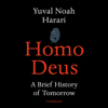 Homo Deus: A Brief History of Tomorrow (Unabridged) - Yuval Noah Harari