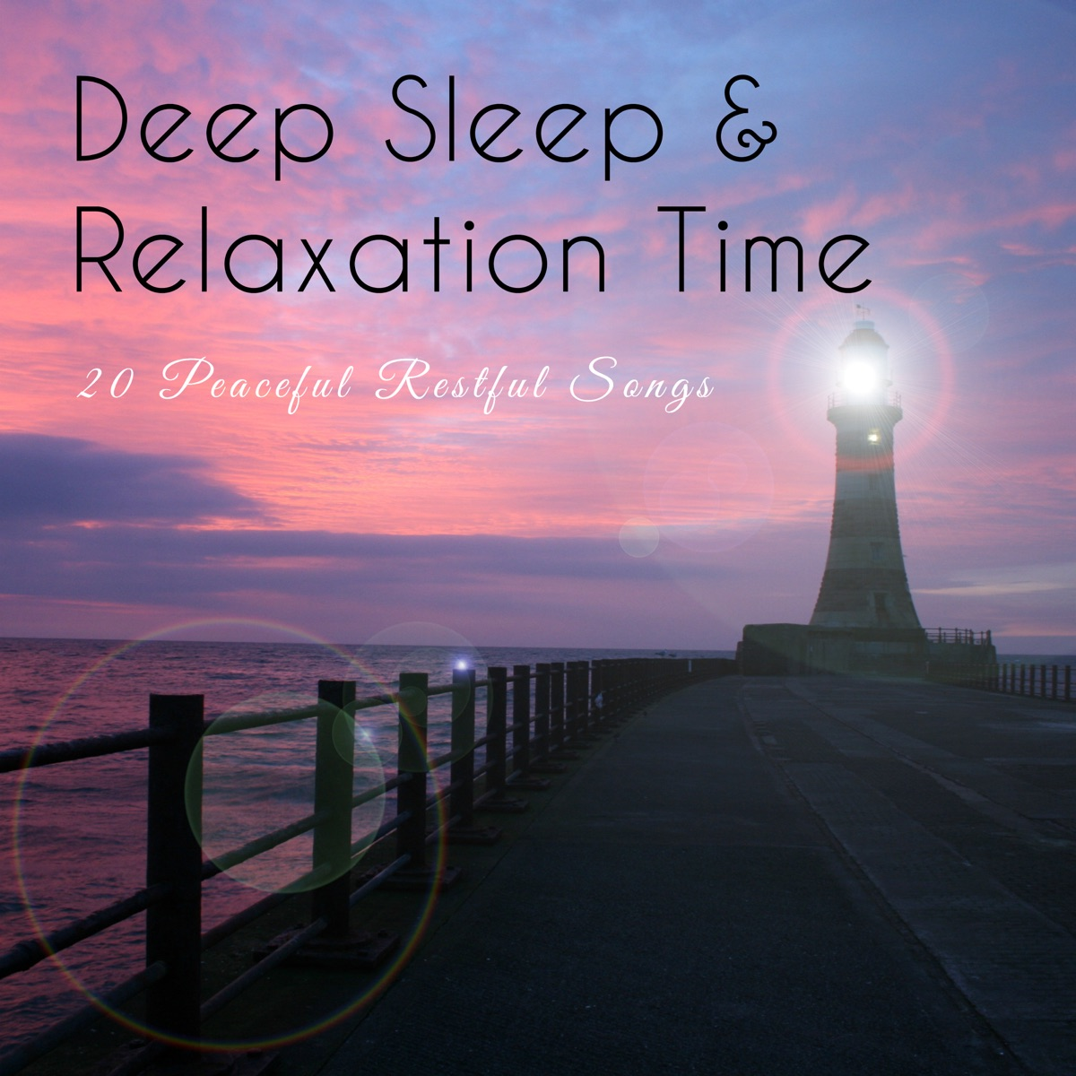 Deep Sleep & Relaxation Time – 20 Peaceful Restful Songs to Help You