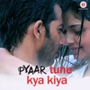 Pyaar Tune Kya Kiya Single