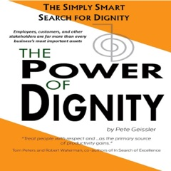 The Power of Dignity: The Simply Smart Search for Dignity: Employees, Customers, And Stakeholders Are Far More than Every Business' Most Important Assets (Unabridged)
