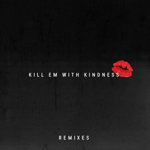 Kill Em with Kindness (Remixes) - Single Mp3 Download