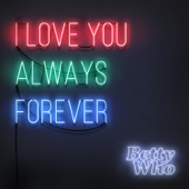 I Love You Always Forever - Betty Who